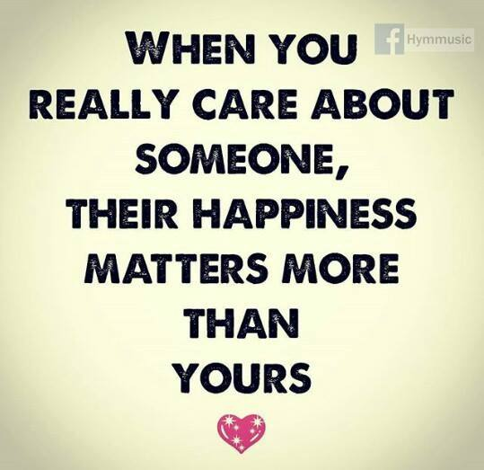 Quotes About Caring For Someone: When You Really Care About Someone Their Happiness Matters
