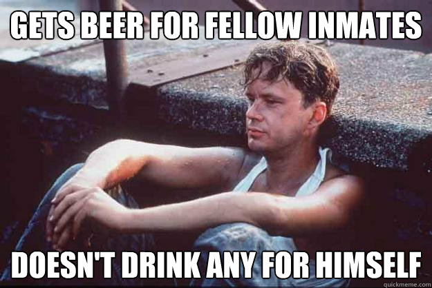 Leaving Work On Friday Meme Funny : Gets beer for fellow inmates doesn t drink any for himself funny meme