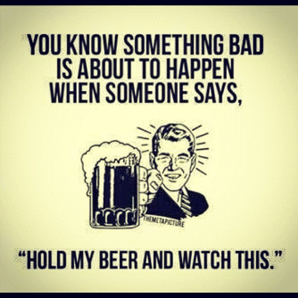 Hold My Beer And Watch This Funny Picture 27 most funny beer images