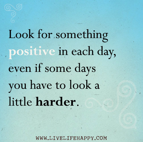 Love Finds You Quote: Look For Something Positive In Each Day, Even If Some Days