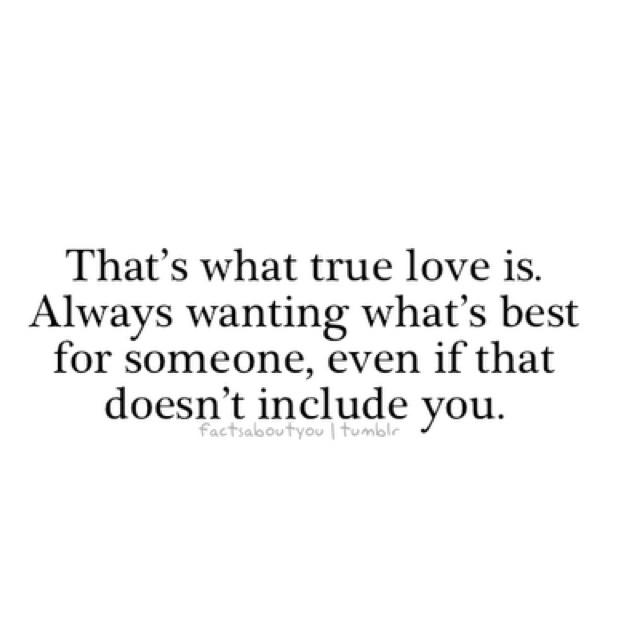 Thats What True Love Is Always Wanting Whats Best For Someone