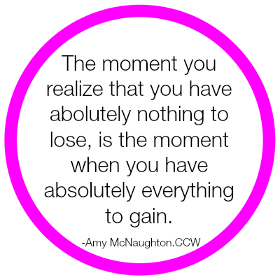 The moment you realize that you have absolutely nothing to lose, is the moment when you have absolutely everything to gain.