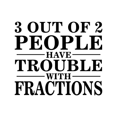 Funny Math Fractions Have Out Trouble 3 With 2 People Of