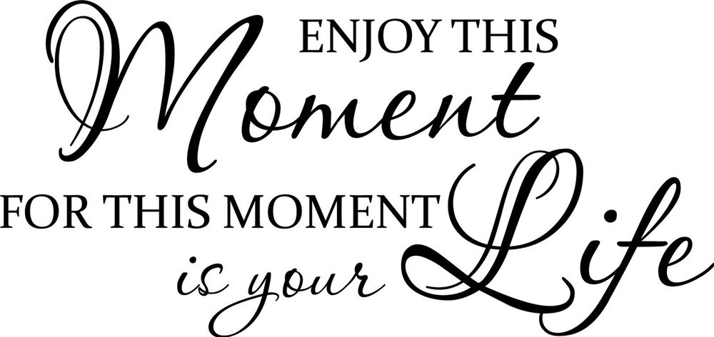 Image result for enjoy this moment