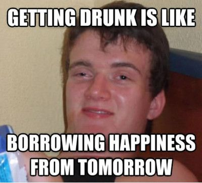 Getting Drunk Is Like Borrowing Happiness From Tomorrow Funny Meme 20 very funny drunk images and photos