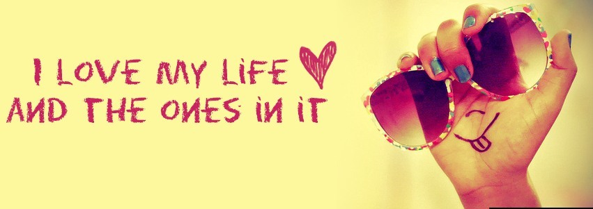 I Love My Life And The Ones In It Facebook Cover Photo