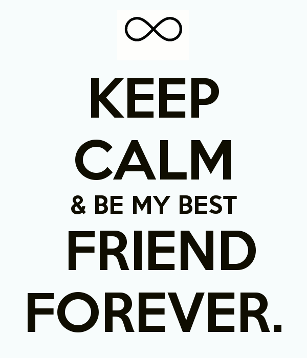 Keep Calm Be My Best Friends Forever