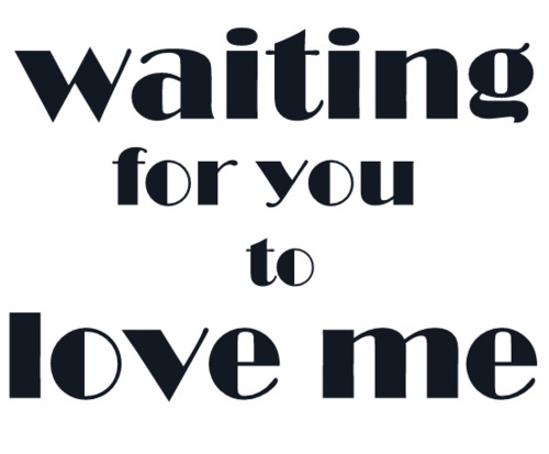 Waiting For You To Love Me
