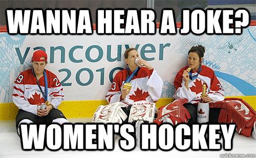 Women S Day Funny Meme : Wanna hear a joke women s hockey funny meme