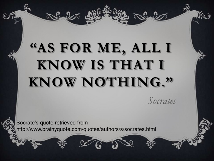 As For Me All I Know Is That I Know Nothing