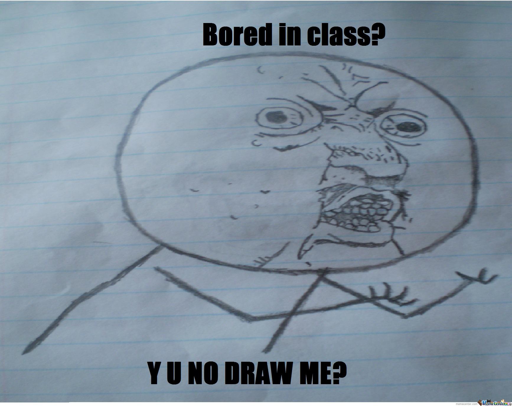 Bored In Class Y U No Draw Me