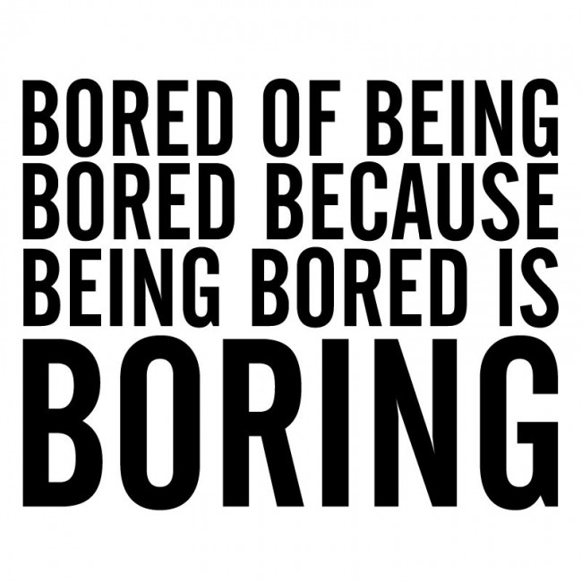 https://www.askideas.com/media/14/Bored-Of-Being-Bored-Because-Being-Bored-Is-Boring.jpg