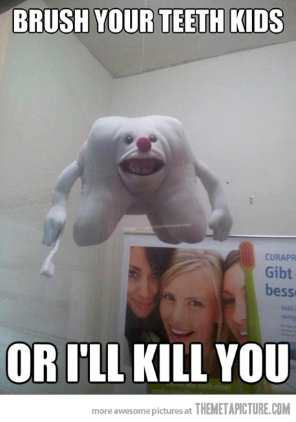 Brush Your Teeth Kids Or I Will Kill You Funny Scary Meme brush your teeth kids or i will kill you funny scary meme