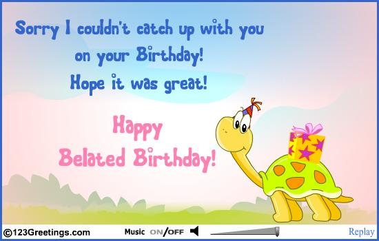 Sorry I Couldnt Catch Up With You On Your Birthday Happy Belated Card