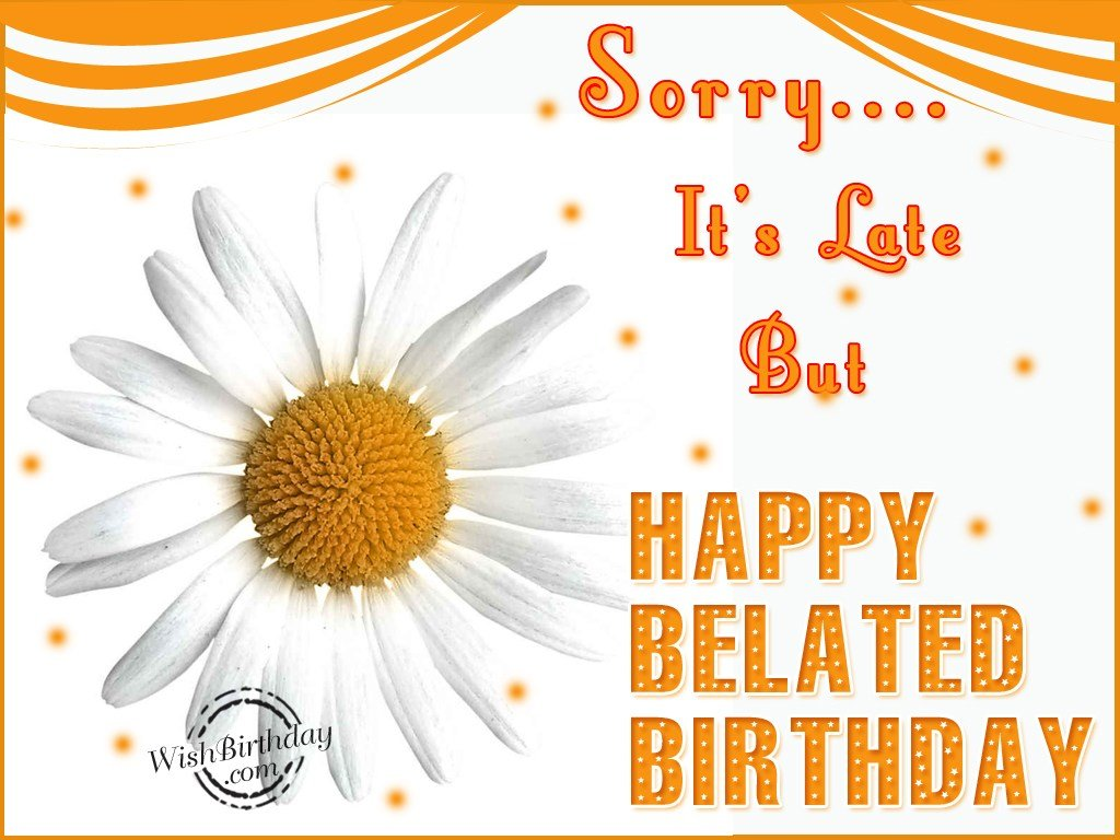 25 best belated birthday wishes pictures and photos sorry its late but happy belated birthday bookmarktalkfo Gallery