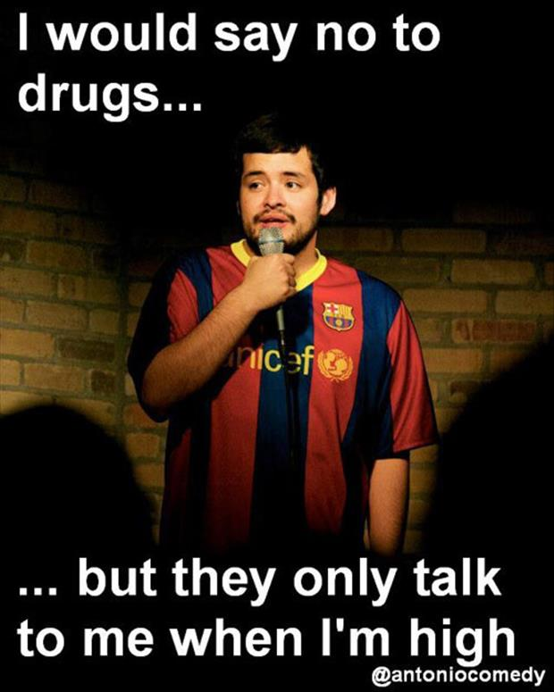 They Only Talk to Me When I Am High Funny Drug Meme 23 most funny drug images and photos