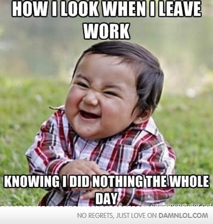 How I Look When I Leave Work Funny Crazy Meme