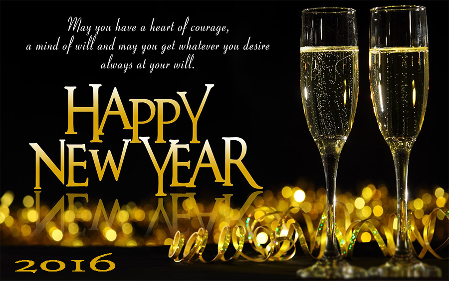 happy new year 2016 may you have a heart of courage a mind of will and may you get