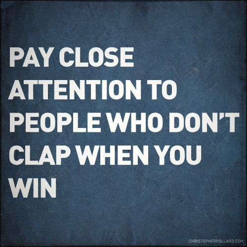 Behavior Speaks Pay Attention To Those Who Don T Clap When You Win