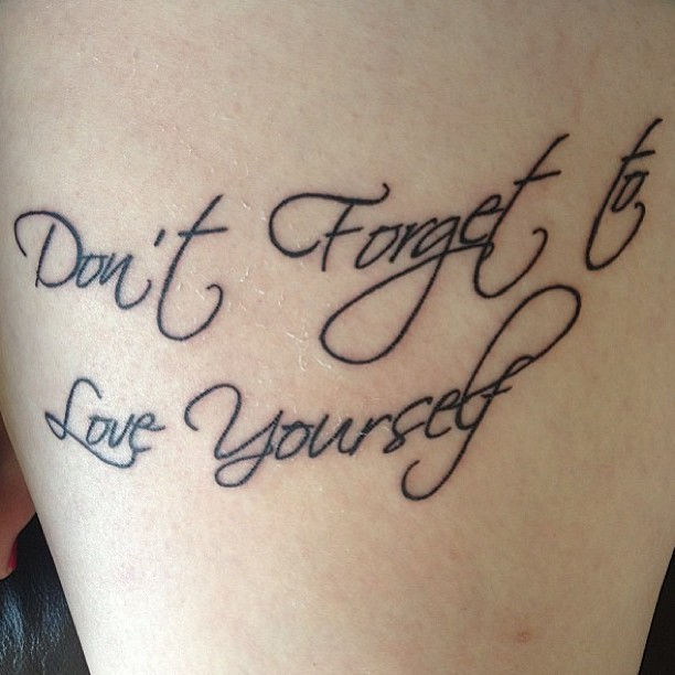 Tattoo Quotes Finding Yourself: Don't Forget To Love Yourself Love Quote Tattoo
