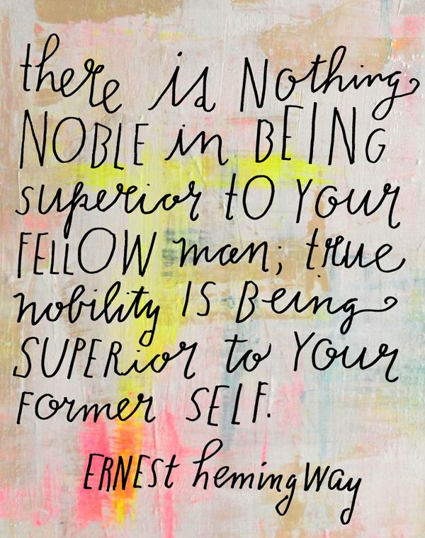 There Is Nothing Noble In Being Superior To Your Fellow Men True