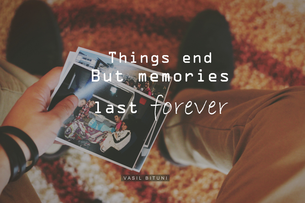 Things End But Memories Last Forever. 2