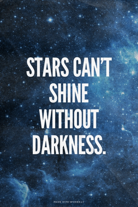 Stars can't shine without darkness. (1)