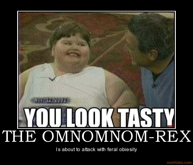 you look tasty funny lol fat boy poster