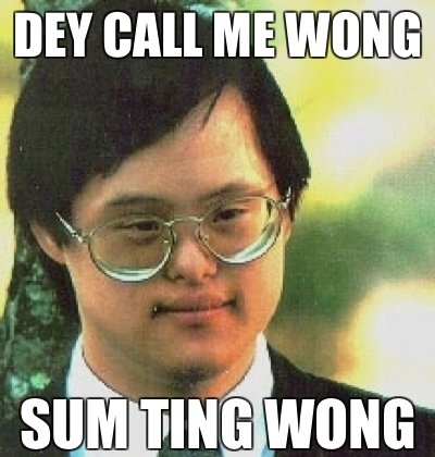 Dey Call Me Wong Funny Asian Meme Image dey call me wong funny asian meme image