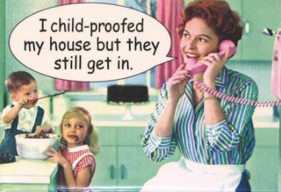 I Child Proofed My House But They Still Get In Funny Vintage Meme