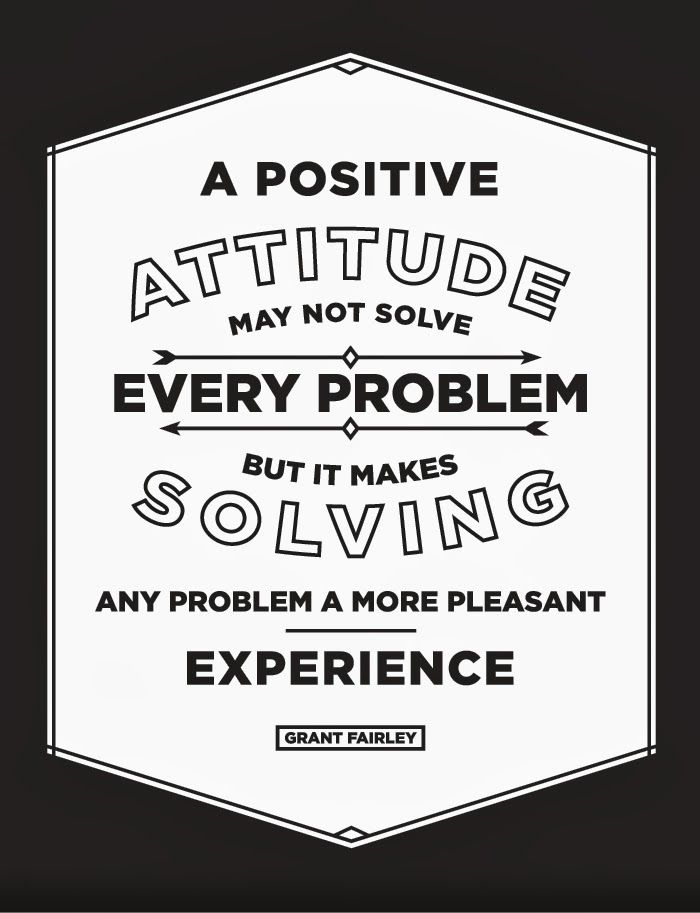 A Positive Attitude May Not Solve Every Problem But It Makes Solving