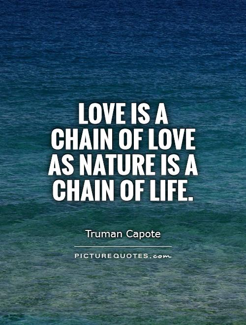 Love Is A Chain Of Love As Nature Is A Chain Of Life