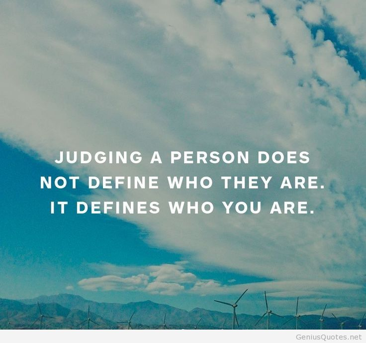 Judging A Person Does Not Define Who They Are It Defines Who You Are