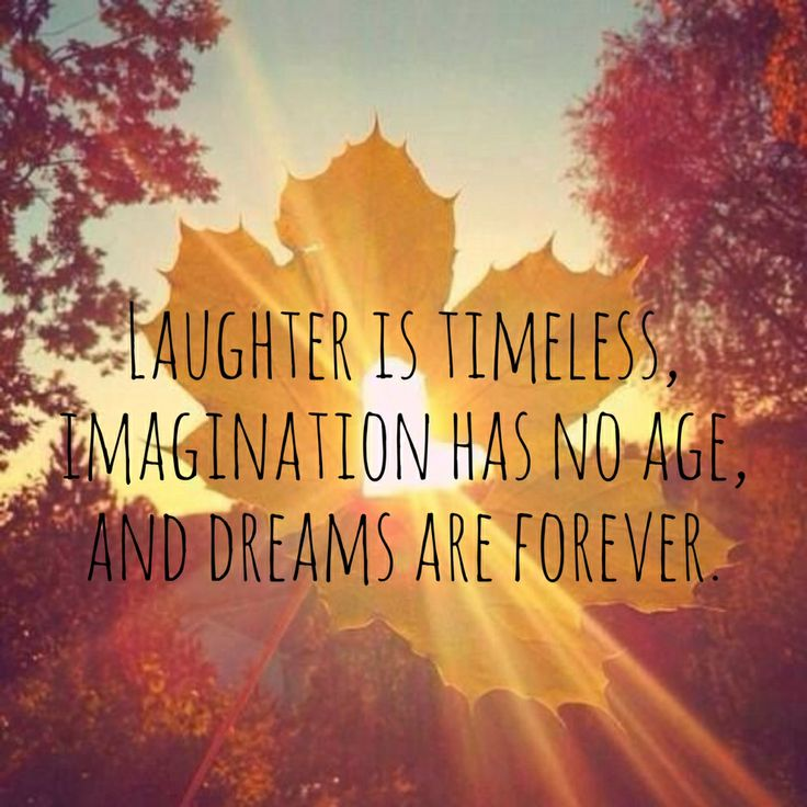 Short Imagine Quotes: Laughter Is Timeless, Imagination Has No Age, And Dreams