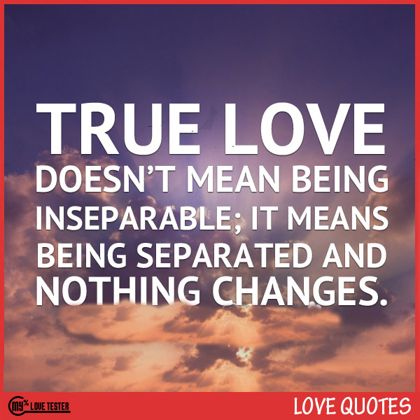 True Love Doesnt Mean Being Inseparable It Means Being Separated