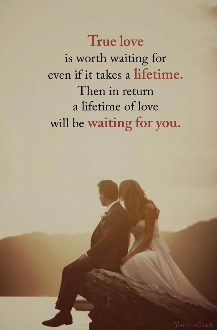 True Love Is Worth Waiting For Even If It Takes A Lifetime Then In