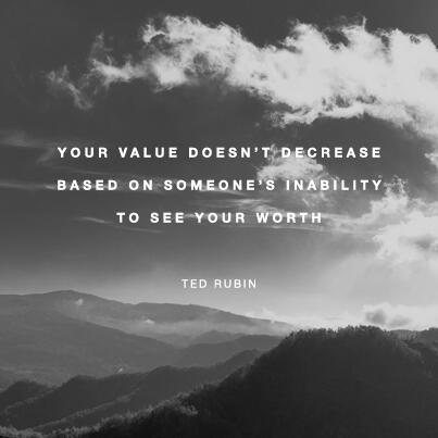 Your Value Doesnt Decrease Based On Someones Inability To See Your