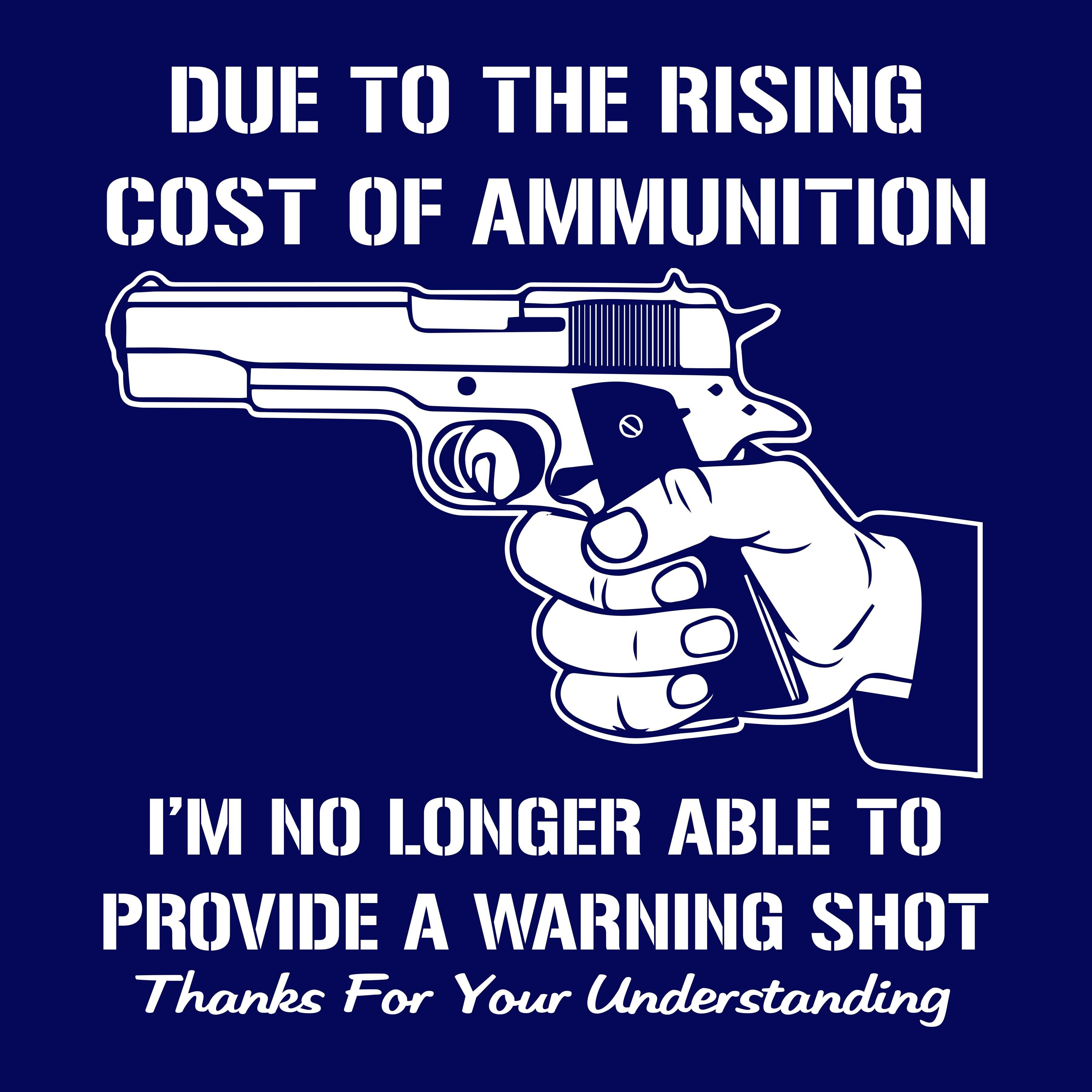 Due To The Rising Cost Of Ammunition Funny Gun Quote