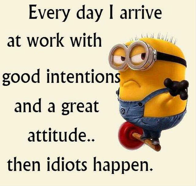 Every Day I Arrive At Work With Funny Attitude Minions