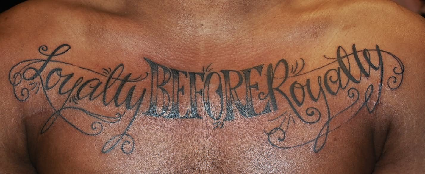 45 unique loyalty tattoo pictures loyalty before royalty tattoo on chest for men biocorpaavc Images