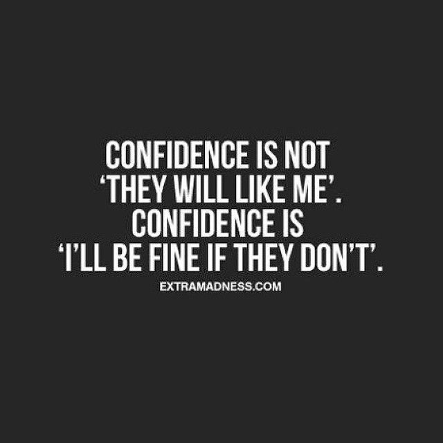 Confidence Is Not They Will Like Me Confidence Is Ill Be Fine