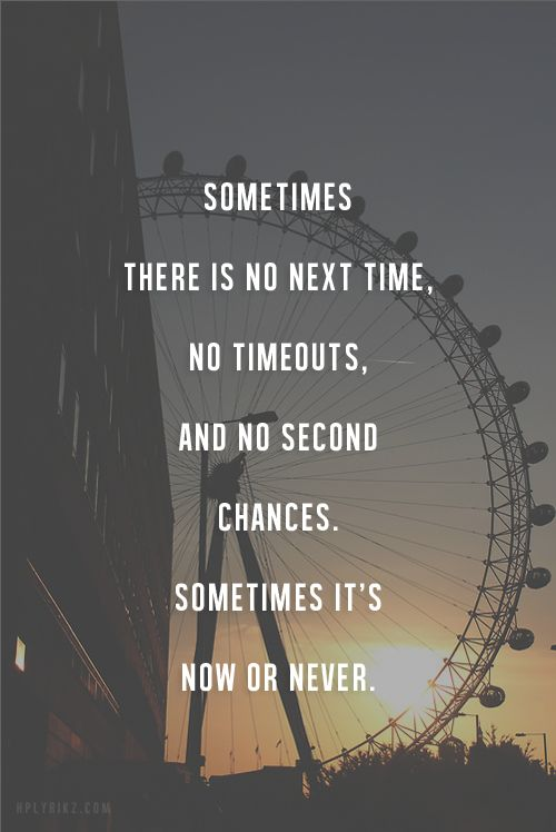 Now Or Never Quotes Askideascom