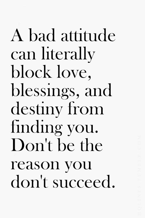 A Bad Attitude Can Literally Block Love Blessings And Destiny From