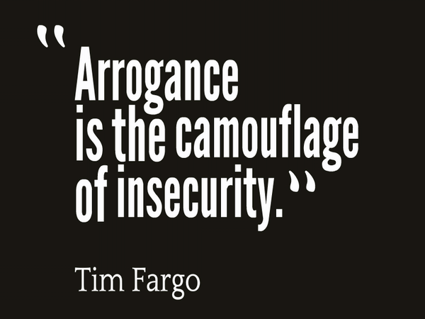 Arrogance Is The Camouflage Of Insecurity