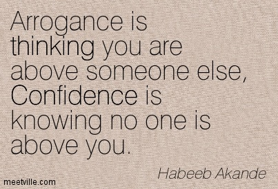 https://www.askideas.com/media/30/Arrogance-is-thinking-you-are-above-someone-else-Confidence-is-knowing-no-one-is-above-you.-Habeeb-Akande.jpg