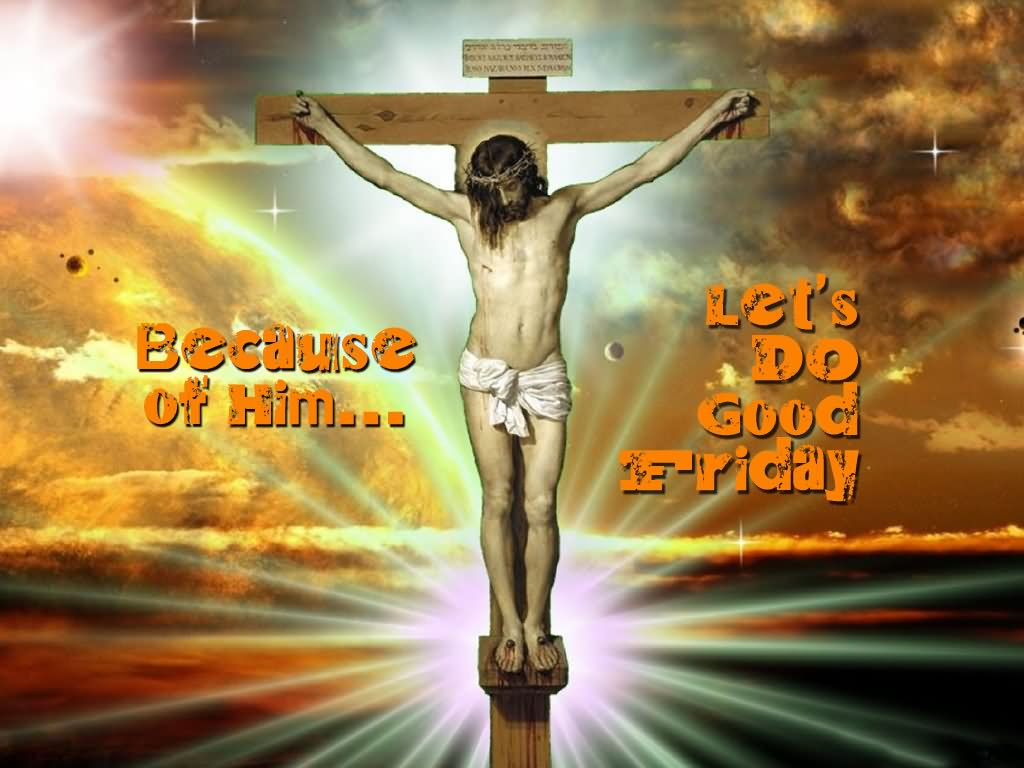 Because Of Him Let's Do Good Friday