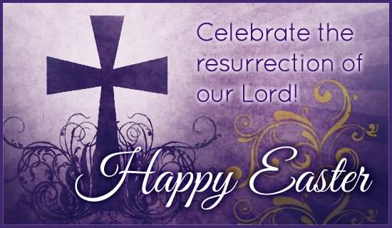 Celebrate The Resurrection Of Our Lord Happy Easter Wishes Picture