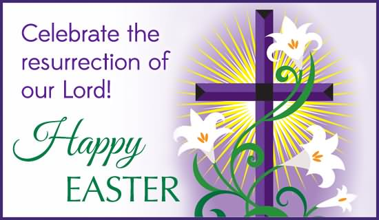Celebrate The Resurrection Of Our Lord Happy Easter