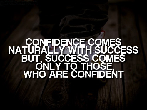 Confidence Comes Naturally With Success But Success Comes Only To