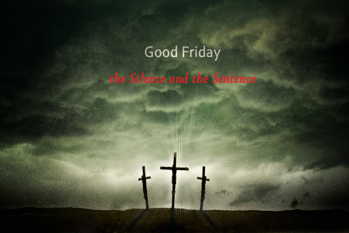 Good Friday The Silence And The Sentence